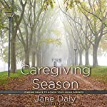 The Caregiving Season: Finding Grace to Honor Your Aging Parents | Jane Daly