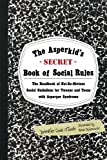 img - for The Asperkid's (Secret) Book of Social Rules: The Handbook of Not-So-Obvious Social Guidelines for Tweens and Teens with Asperger Syndrome book / textbook / text book