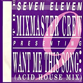 Seven Eleven Mixmaster Crew, The - Want Me This Song (Acid House Mix)