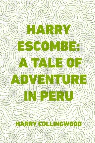 Harry Escombe: A Tale of Adventure in Peru