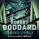 Closed Circle Audiobook by Robert Goddard Narrated by Bill Wallis