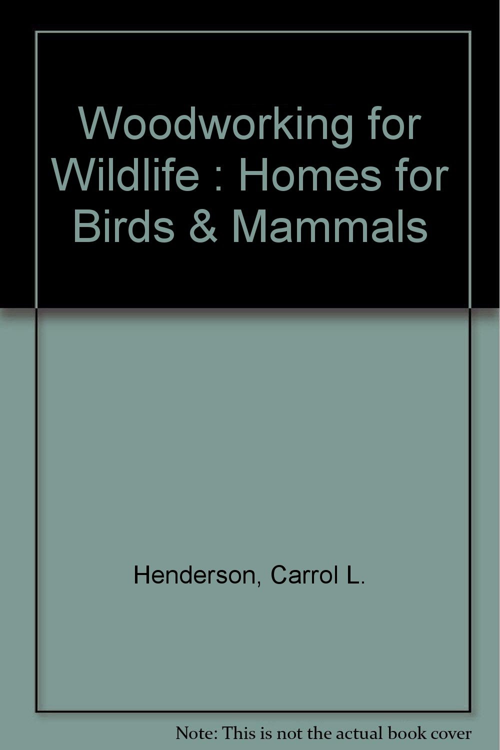 Woodworking for Wildlife: Homes for Birds and Mammals