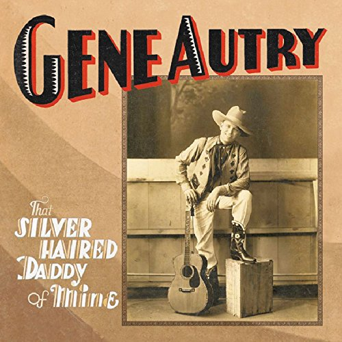 That Silver Haired Daddy Of Mine by Autry, Gene