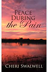 Peace During the Pain: True Stories from Cancer Survivors and loved ones of those who have gone before us Kindle Edition
