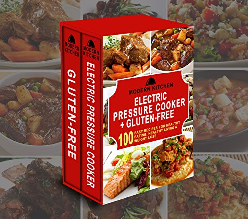 ELECTRIC PRESSURE COOKER + GLUTEN-FREE: Box Set - 100 Easy Recipes for: Healthy Eating, Healthy Living, & Weight Loss by Modern Kitchen