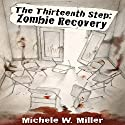 The Thirteenth Step: Zombie Recovery Audiobook by Michele W. Miller Narrated by Gabrielle de Cuir