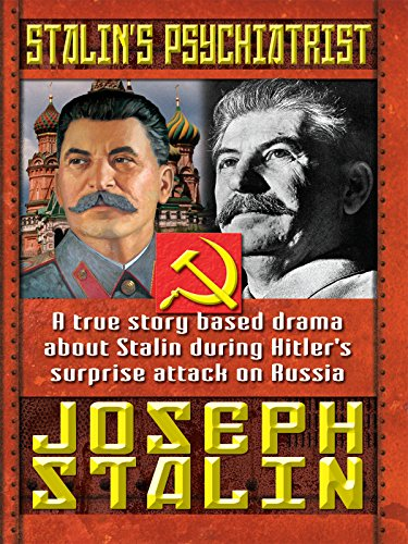 Stalin's Psychiatrist Joseph Stalin - A True Story Based Drama About Stalin During Hitler's Surprise Attack on Russia by