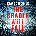 The Cradle Will Fall: DI Mike Lockyer Novella Audiobook by Clare Donoghue Narrated by Imogen Church