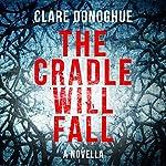 The Cradle Will Fall: DI Mike Lockyer Novella | Clare Donoghue
