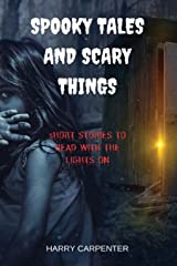 Spooky Tales and Scary Things: Short Stories To Read With The Lights On Paperback