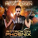 Attack on Phoenix: Forsaken Stars Saga, Book 1 Audiobook by Megg Jensen Narrated by Kai Kennicott, Wen Ross