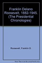 Franklin Delano Roosevelt, 1882-1945. (The Presidential Chronologies) Hardcover