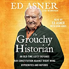 The Grouchy Historian: An Old-Time Lefty Defends Our Constitution Against Right-Wing Hypocrites and Nutjobs Audiobook by Ed Asner, Ed. Weinberger Narrated by Ed Asner