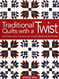 Traditional Quilts with a Twist, Maggie Ball, 0896892735