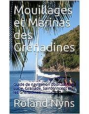 Mouillages et Marinas des Grenadines: Guide de navigation pour Sainte-Lucie, Grenade, Saint-Vincent et les Grenadines (Guides pour votre prochaine Transat t. 4) (French Edition)