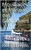 Mouillages et Marinas des Grenadines: Guide de navigation pour Sainte-Lucie, Grenade, Saint-Vincent et les Grenadines (Sailpilot t. 4) (French Edition)