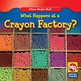 What Happens at a Crayon Factory?, Lisa M. Guidone, 0836892739