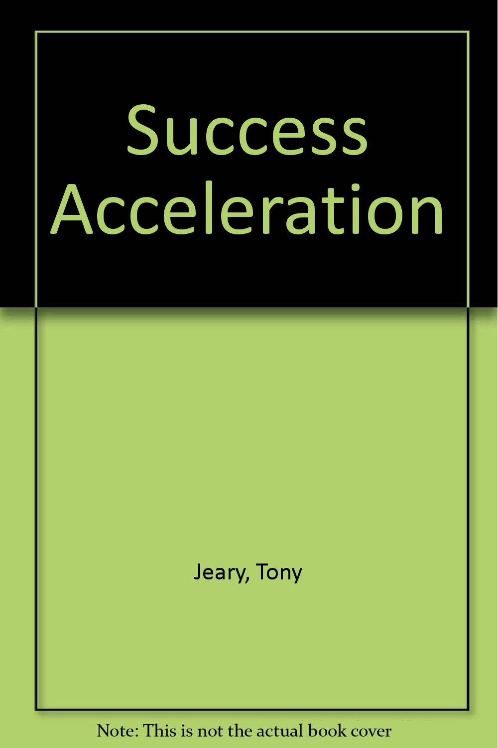 Success Acceleration;: Proven Strategies to Put You on the Fast Track to New Levels of Achievement PDF