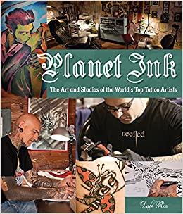 Planet Ink: The Art and Studios of the World\'s Top Tattoo Artists ...