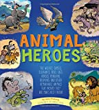 Animal Heroes: The Wolves, Camels, Elephants, Dogs, Cats, Horses, Penguins, Dolphins, and Other Remarkable Animals That Proved They Are Man's Best Friend