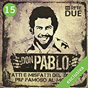 Don Pablo 15: Fatti e misfatti del bandito più famoso del mondo | Guido Piccoli