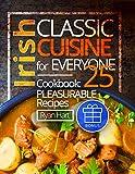 Irish classic cuisine for everyone. Cookbook: 25 pleasurable recipes.