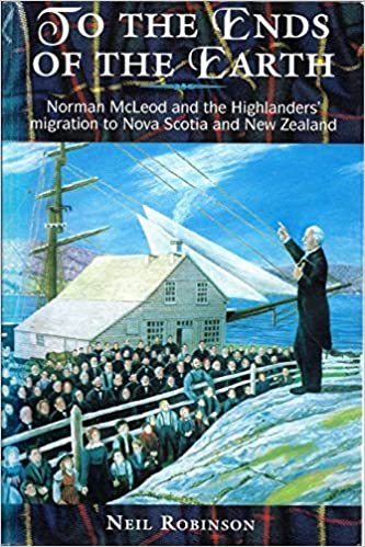 Book To the Ends of the Earth: Norman McLeod and the Highlanders' Migration to Nova Scotia and New Zealand by Neil Robinson (1997-05-04)