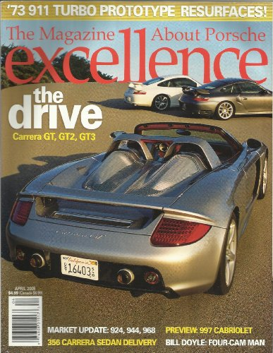 (EXCELLENCE MAGAZINE #136 April 2005! '73 911 TURBO PROTOTYPE RESURFACES! THE DRIVE - CARRERA GT, GT2, GT3! PREVIEW: 997 CABRIOLET! BILL DOYLE: FOUR-CAM MAN)