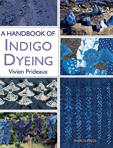 A Handbook of Indigo Dyeing: Re-issue (Dye Indigo)