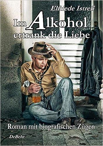 Im Alkohol Ertrank Die Liebe Roman Mit Biografischen Zügen Amazon