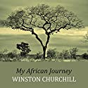 My African Journey Audiobook by Winston Churchill Narrated by Stephen Thorne