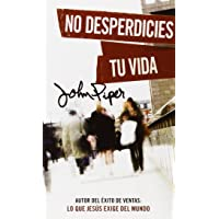 No Desperdicies Tu Vida