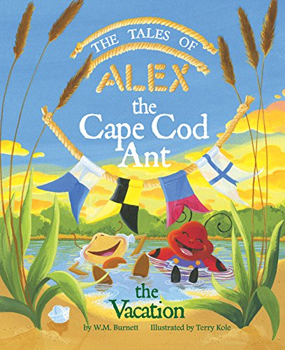The Tales of Alex The Cape Cod Ant: The Vacation