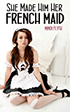 She Made Him Her French Maid
