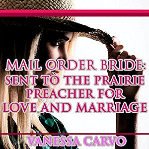Mail Order Bride: Sent to the Prairie Preacher for Love and Marriage Audiobook