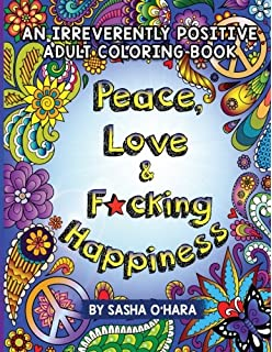 Peace Love Fcking Happiness An Irreverently Positive Adult Coloring Book