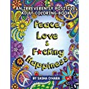 Peace, Love & F*cking Happiness: An Irreverently Positive Adult Coloring Book (Irreverent Book Series) (Volume 7)