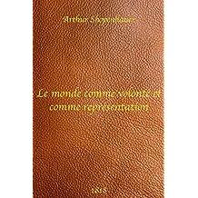 Le Monde comme volonté et comme représentation - Arthur Shopenhauer (French Edition)