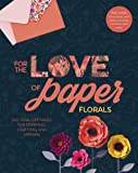 For the Love of Paper: Florals: 160 Tear-Off Pages for Creating, Crafting, and Sharing: 2