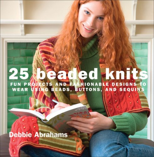 (25 Beaded Knits: Fun Projects and Fashionable Designs to Wear Using Beads, Buttons, and Sequins)