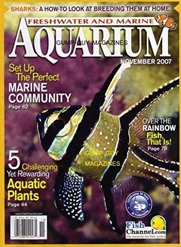 - Freshwater And Marine Aquarium Magazine November 2007 SHARKS: BREEDING THEM AT HOME Set Up Marine Community 5 CHALLENGING AQUATIC PLANTS Harmonic Convergence: Bringing fish