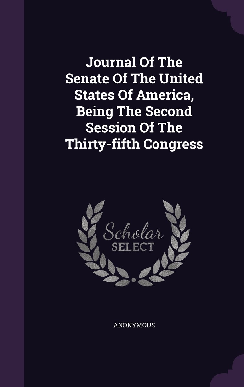 Download Journal Of The Senate Of The United States Of America, Being The Second Session Of The Thirty-fifth Congress pdf epub