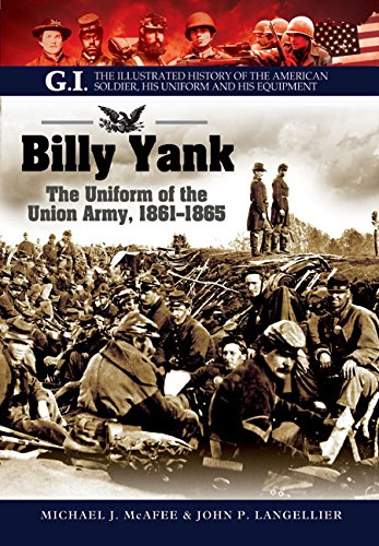 Billy Yank: The Uniform of the Union Army, 1861-1865 (G.I. The Illustrated History of the American Soldier, His Uniform and his Equipment)