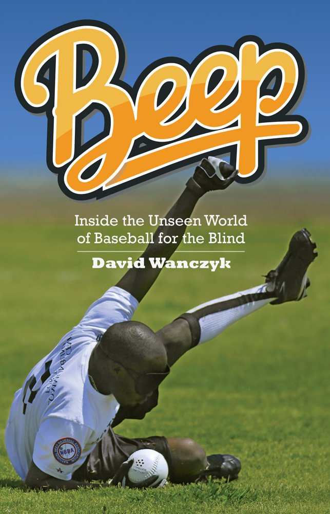 Beep: Inside the Unseen World of Baseball for the Blind by Swallow Press