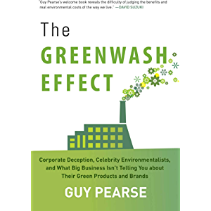 The Greenwash Effect: Corporate Deception, Celebrity Environmentalists, and What Big Business Isn?t Telling You about…