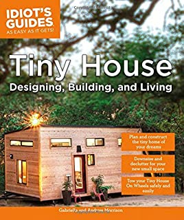 tiny houses dot com. Tiny House Designing, Building, \u0026 Living (Idiot\u0027s Houses Dot Com