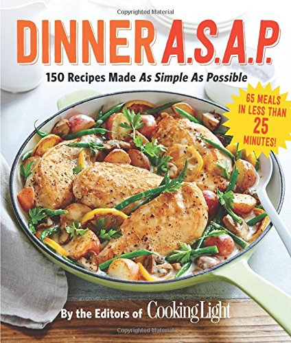 Dinner A.S.A.P.: 150 Recipes Made As Simple As Possible (Cooking Light):  The Editors Of Cooking Light: 9780848746407: Amazon.com: Books