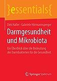 Darmgesundheit und Mikrobiota: Ein Überblick über die Bedeutung der Darmbakterien für die Gesundheit (essentials)