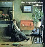 The Impressionists at Home, Pamela Todd, 0500512396