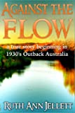 Against the Flow: A True Story Beginning in 1930's Outback Australia